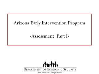 Arizona Early Intervention Program -Assessment  Part I-