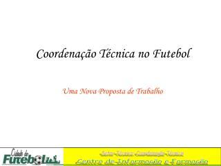 Coordena  o T cnica no Futebol   Uma Nova Proposta de Trabalho