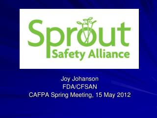 Joy Johanson FDA/CFSAN CAFPA Spring Meeting, 15 May 2012