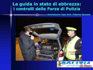 La guida in stato di ebbrezza: i controlli delle Forze di Polizia                                Commissario Capo Dott.