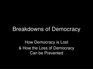 Breakdowns of Democracy