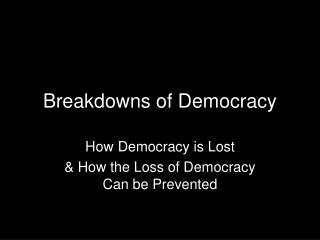 Breakdowns of Democracy