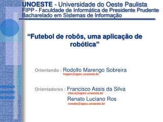 Orientando : Rodolfo Marengo Sobreira                       Orientadores : Francisco Assis da Silva