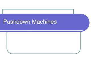 Pushdown Machines