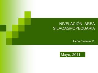 NIVELACIÓN  AREA SILVOAGROPECUARIA Aarón Cavieres C.