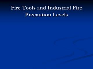 Fire Tools and Industrial Fire Precaution Levels