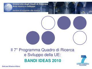 Il 7° Programma Quadro di Ricerca  e Sviluppo della UE: BANDI IDEAS 2010