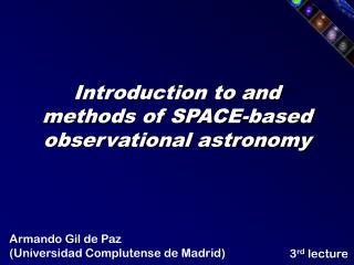 Introduction to and methods of SPACE-based observational astronomy