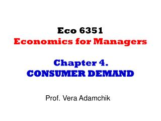 Eco 6351 Economics for Managers Chapter 4.  CONSUMER DEMAND