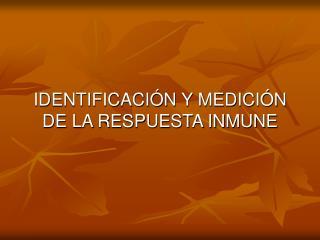 IDENTIFICACI�N Y MEDICI�N DE LA RESPUESTA INMUNE