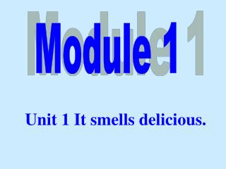 Unit 1 It smells delicious.