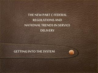 The New Part C Federal Regulations and   National Trends in Service Delivery