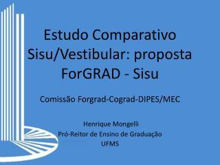 Estudo Comparativo  Sisu /Vestibular: proposta  ForGRAD  -  Sisu