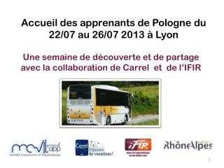 Accueil des apprenants de Pologne du 22/07 au 26/07 2013 à Lyon