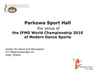 Parkowa  Sport Hall the venue  of  the IFMD World Championship  2010 of Modern Dance  Sports