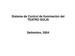 Sistema de Control de Iluminación del TEATRO SOLIS Setiembre, 2004