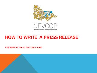 How to write  a press release Presenter: Sally DUSTING- lAIRD