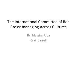 The International Committee of Red Cross: managing Across Cultures