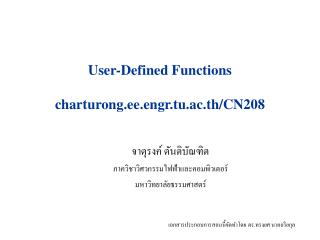 User-Defined Functions charturong.ee.engr.tu.ac.th/CN208
