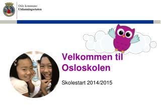 Velkommen til Osloskolen Skolestart 2014/2015