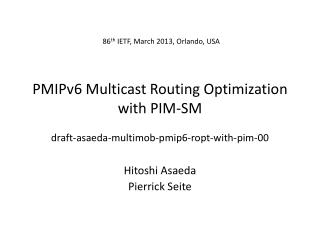PMIPv6 Multicast Routing Optimization with PIM-SM draft-asaeda-multimob-pmip6-ropt-with-pim-00
