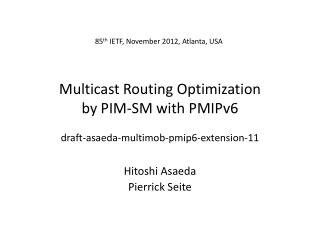 Multicast Routing Optimization by PIM-SM with PMIPv6 draft-asaeda-multimob-pmip6-extension-11