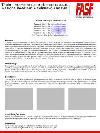Título  –  exemplo :  EDUCAÇÃO PROFISSIONAL NA MODALIDADE EAD: A EXPERIÊNCIA DO  E-TE