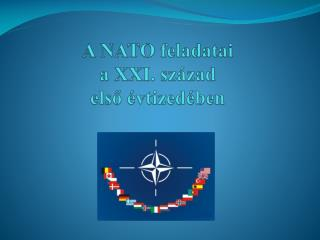 A NATO feladatai  a XXI. század  első évtizedében