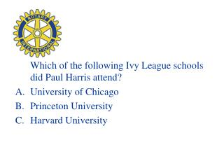 Which of the following Ivy League schools did Paul Harris attend? University of Chicago