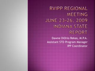 RVIPP Regional Meeting June 23-26, 2009 Indiana State Report