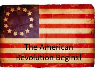The American Revolution Begins!