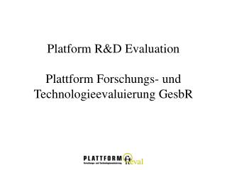 Platform R&D Evaluation Plattform Forschungs- und Technologieevaluierung GesbR