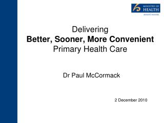 Delivering  Better, Sooner, More Convenient  Primary Health Care
