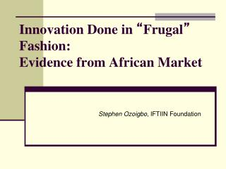"Innovation Done in  "" Frugal ""  Fashion: Evidence from African Market"