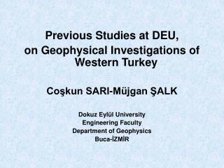 Previous Studies at DEU,  on Geophysical Investigations of Western Turkey Coşkun SARI-Müjgan ŞALK