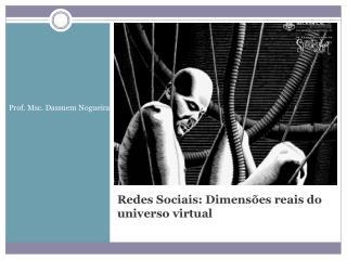 Redes Sociais :  Dimensões reais  do  universo  virtual