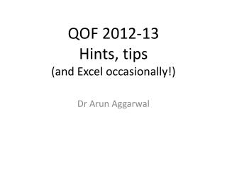 QOF 2012-13 Hints, tips  (and Excel occasionally!)