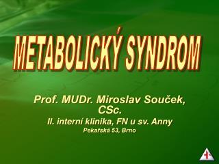 Prof. MUDr. Miroslav Souček, CSc. II. interní klinika, FN u sv. Anny Pekařská 53, Brno
