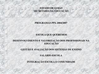 ESTADO DE GOI S SECRETARIA DA EDUCA  O    PROGRAMAS PPA 2004