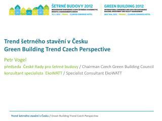 Trend šetrného stavění v Česku Green  Building  Trend  Czech  P erspective