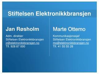 Jan Røsholm Adm. direktør Stiftelsen Elektronikkbransjen jr@elektronikkbransjen.no Tlf. 928 87 000
