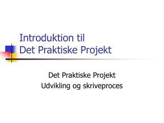 Introduktion til  Det Praktiske Projekt