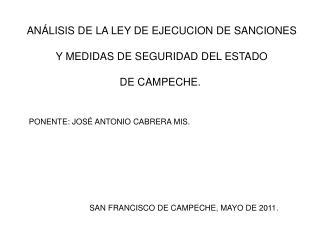 ANÁLISIS DE LA LEY DE EJECUCION DE SANCIONES  Y MEDIDAS DE SEGURIDAD DEL ESTADO  DE CAMPECHE.
