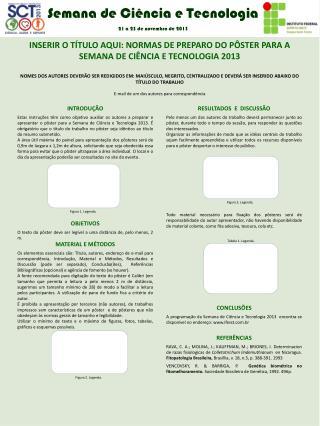 INSERIR O TÍTULO  AQUI:  NORMAS DE PREPARO  DO PÔSTER  PARA A SEMANA DE CIÊNCIA E TECNOLOGIA  2013