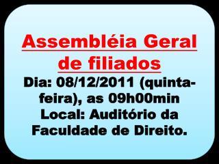 Assembléia Geral de filiados Dia:  08/12/2011  (quinta-feira), as 09h00min