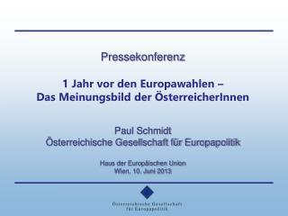 Pressekonferenz  1 Jahr vor den Europawahlen � Das Meinungsbild der  �sterreicherInnen