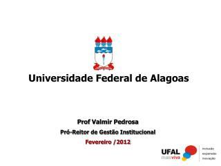 Prof Valmir Pedrosa Pró-Reitor  de Gestão Institucional Fevereiro  / 2012