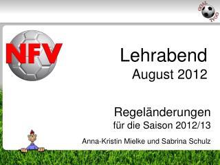 Regeländerungen für die Saison 2012/13 Anna-Kristin Mielke und Sabrina Schulz