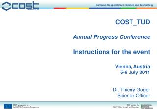 COST_TUD Annual Progress Conference Instructions for the event Vienna, Austria 5-6 July 2011