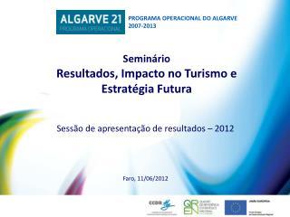 Sessão de apresentação de resultados – 2012 Faro, 11/06/2012